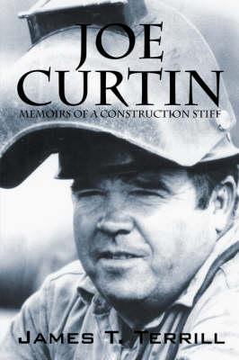 Joe Curtin: Memoirs of a Construction Stiff (Paperback)