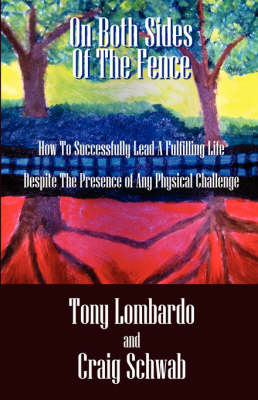 On Both Sides of the Fence: How to Successfully Lead a Fulfilling Life Despite the Presence of Any Physical Challenge (Paperback)