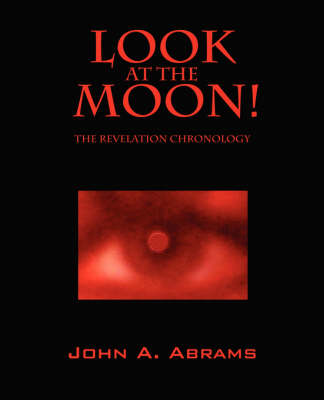 Look at the Moon! the Revelation Chronology (Paperback)