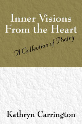 Inner Visions from the Heart: A Collection of Poetry (Paperback)