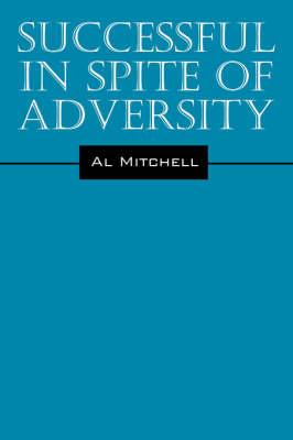 Successful in Spite of Adversity (Hardback)