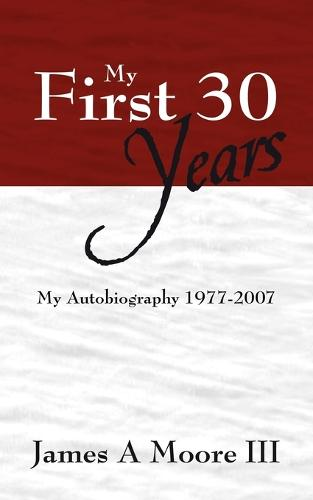 My First 30 Years: My Autobiography 1977-2007 (Paperback)