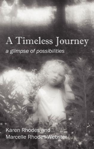 A Timeless Journey: A Glimpse of Possibilities (Hardback)