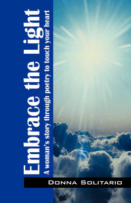 Embrace the Light: A Woman's Story Through Poetry to Touch Your Heart (Paperback)