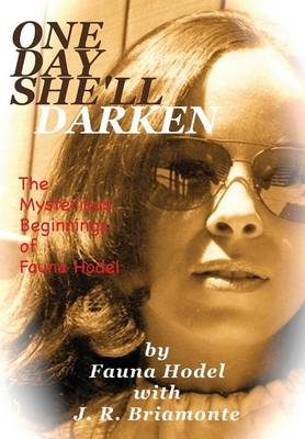 One Day She'll Darken: The Mysterious Beginnings of Fauna Hodel (Hardback)