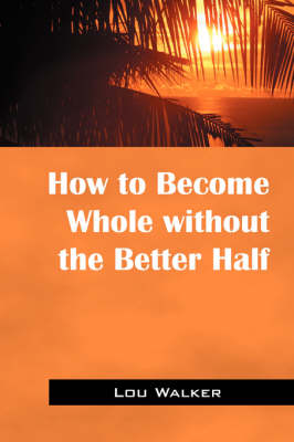 How to Become Whole Without the Better Half (Paperback)