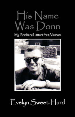 His Name Was Donn: My Brother's Letters from Vietnam (Hardback)