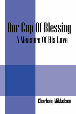 Our Cup of Blessing: A Measure of His Love (Paperback)
