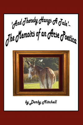 And Thereby Hangs a Tale': The Memoirs of an Arse Poetica (Paperback)