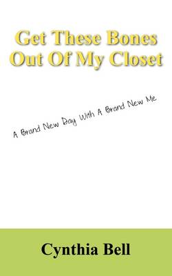Get These Bones Out of My Closet: A Brand New Day with a Brand New Me (Paperback)
