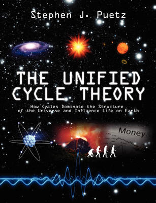 The Unified Cycle Theory: How Cycles Dominate the Structure of the Universe and Influence Life on Earth (Paperback)