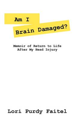 Am I Brain Damaged: Memoirs of Return to Life After My Head Injury (Paperback)