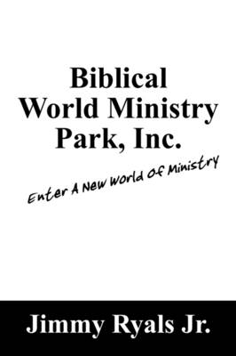 Biblical World Ministry Park, Inc.: Enter a New World of Ministry (Paperback)
