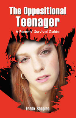 The Oppositional Teenager: A Parents' Survival Guide (Paperback)