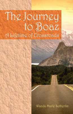 The Journey to Boaz: A Lifetime of Crossroads (Paperback)
