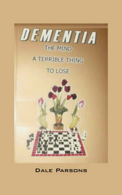 Dementia: The Mind, a Terrible Thing, to Lose (Paperback)