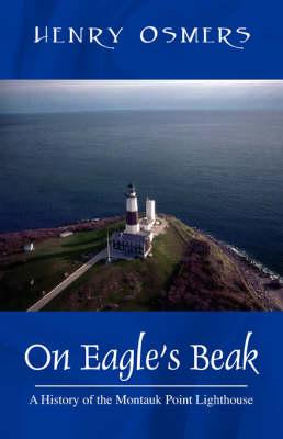 On Eagle's Beak: A History of the Montauk Point Lighthouse (Paperback)