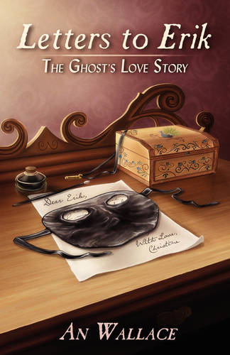 Letters to Erik: The Ghost's Love Story (Paperback)