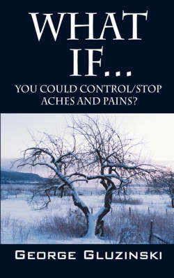 What If...You Could Control/Stop Aches and Pains? (Paperback)