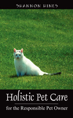 Holistic Pet Care: For the Responsible Pet Owner (Paperback)