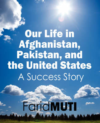 Our Life in Afghanistan, Pakistan, and the United States: A Success Story (Paperback)
