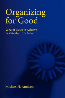 Organizing for Good: What It Takes to Achieve Sustainable Excellence (Paperback)