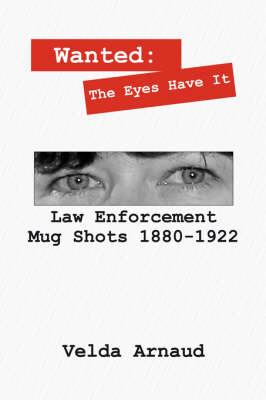 Wanted: The Eyes Have It - Law Enforcement Mug Shots 1880-1922 (Paperback)