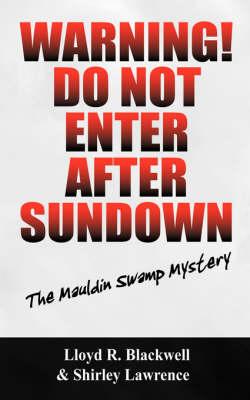 Warning! Do Not Enter After Sundown: The Mauldin Swamp Mystery (Paperback)