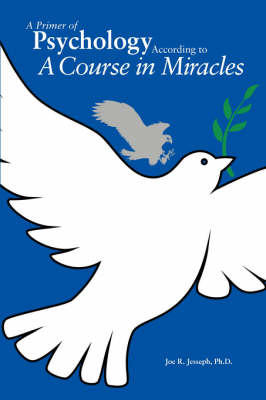 A Primer of Psychology According to a Course in Miracles (Paperback)