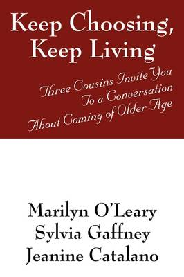 Keep Choosing, Keep Living: Three Cousins Invite You to a Conversation about Coming of Older Age (Paperback)