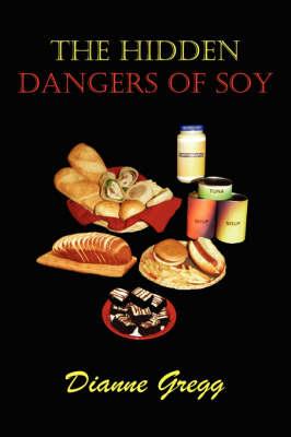 The Hidden Dangers of Soy (Paperback)