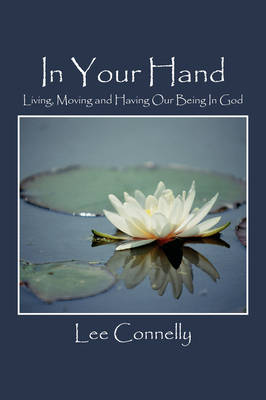 In Your Hand: Living, Moving and Having Our Being in God (Paperback)