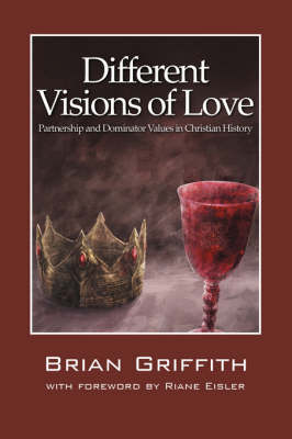 Different Visions of Love: Partnership and Dominator Values in Christian History (Paperback)