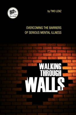 Walking Through Walls: Overcoming the Barriers of Serious Mental Illness (Hardback)