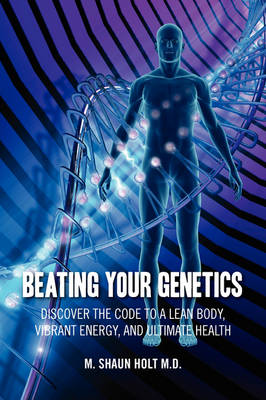 Beating Your Genetics: Discover the Code to a Lean Body, Vibrant Energy, and Ultimate Health (Paperback)