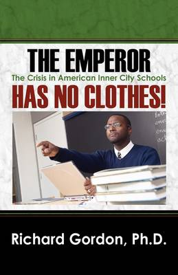 The Emperor Has No Clothes! the Crisis in American Inner City Schools (Paperback)