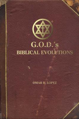 G.O.D's Biblical Evolutions: An Interpretive Fantasy about Life's Beginnings (Paperback)