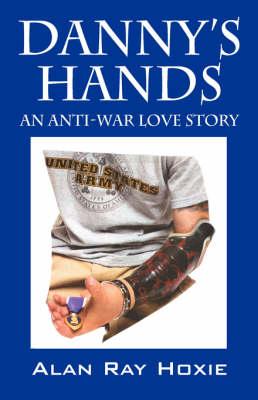 Danny's Hands: An Anti-War Love Story (Paperback)