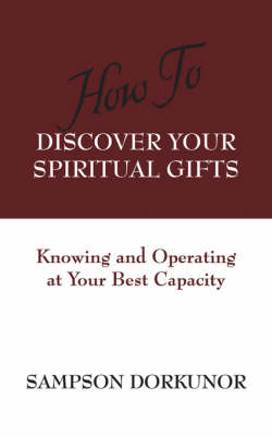 How to Discover Your Spiritual Gifts: Knowing and Operating at Your Best Capacity (Paperback)