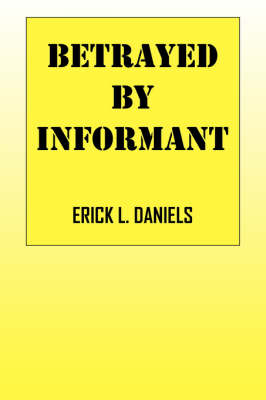Betrayed by Informant (Paperback)