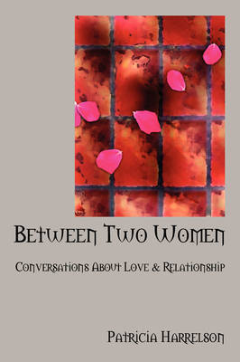 Between Two Women: Conversations about Love & Relationship (Paperback)