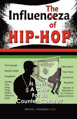 The Influenza of Hip-Hop: Is There a Cure for Its Counter-Culture? (Paperback)
