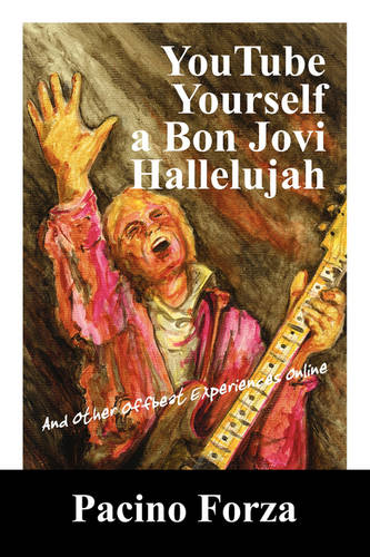 Youtube Yourself a Bon Jovi Hallelujah: And Other Offbeat Experiences Online (Paperback)