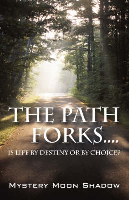 The Path Forks....Is Life by Destiny or by Choice? (Paperback)