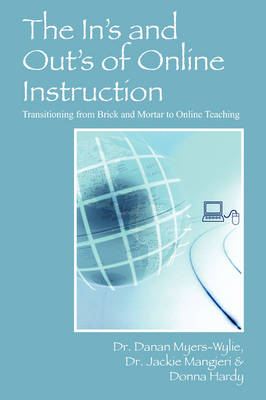 The In's and Out's of Online Instruction: Transitioning from Brick and Mortar to Online Teaching (Paperback)