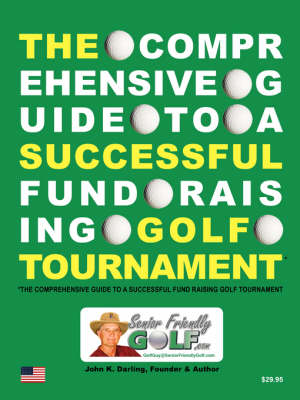 The Comprehensive Guide to a Successful Fund Raising Golf Tournament (Paperback)