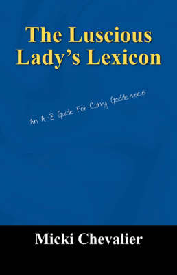 The Luscious Lady's Lexicon: An A-Z Guide for Curvy Goddesses (Paperback)
