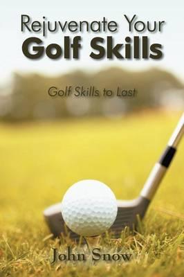 Rejuvenate Your Golf Skills: Golf Skills to Last (Paperback)