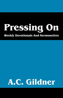 Pressing on: Weekly Devotionals and Sermonettes (Paperback)