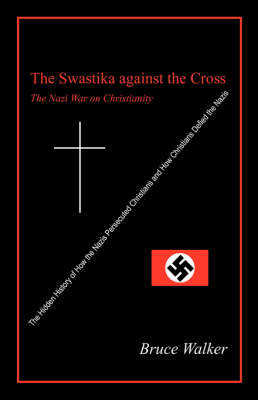 The Swastika Against the Cross: The Nazi War on Christianity (Paperback)